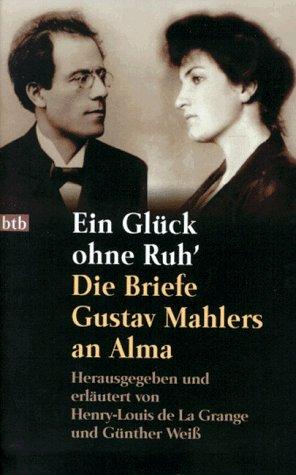 Ein Glück ohne Ruh'. Die Briefe Gustav Mahlers an Alma Taschenbuch – 1997 Henry-Louis de LaGrange Günther Weiß Henry-Louis de La Grange Btb