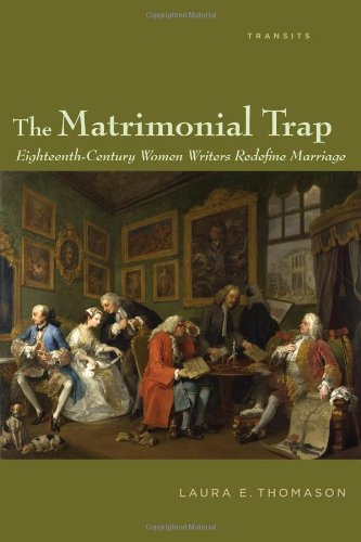 The Matrimonial Trap: Eighteenth-Century Women Writers Redefine Marriage (Transits: Literature, Thought & Culture, 1650–1850) pdf epub