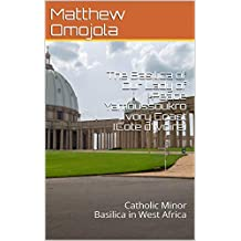 The Basilica of Our Lady of Peace Yamoussoukro Ivory Coast (Cote d'Ivoire): Catholic Minor Basilica in West Africa (English Edition)