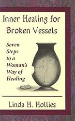 Inner Healing for Broken Vessels: Seven Steps to a Woman's Way of Healing