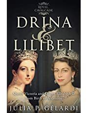 Drina & Lilibet: Queen Victoria and Queen Elizabeth II From Birth to Accession