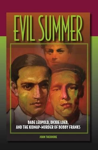 Download Evil Summer: Babe Leopold, Dickie Loeb, and the Kidnap-Murder of Bobby Franks (Elmer H Johnson & Carol Holmes Johnson Series in Criminology) ebook