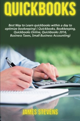 Download QuickBooks: Best Way to Learn QuickBooks within a day to optimize bookkeeping! (QuickBooks, Bookkeeping, QuickBooks Online, QuickBooks 2016, ... Business Taxes, Small Business Accounting) ebook