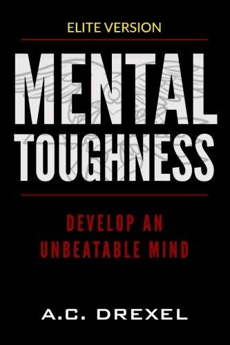 Mental Toughness: Develop an Unbeatable Mind