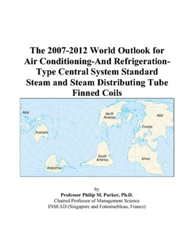 The 2007-2012 World Outlook for Air Conditioning-And Refrigeration-Type Central System Standard Steam and Steam Distributing Tube Finned Coils
