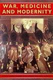 War, Medicine and Modernity, Roger Cooter, 0750918012