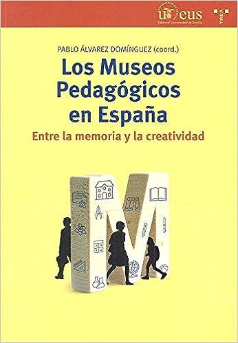 Los Museos Pedagógicos en España: entre la memoria y la creatividad: 297 Biblioteconomía y Administración cultural: Amazon.es: Álvarez Domínguez, Pablo, Álvarez Domínguez, Pablo: Libros