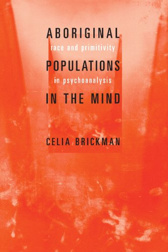 Aboriginal Populations in the Mind: Race and Primitivity in Psychoanalysis -