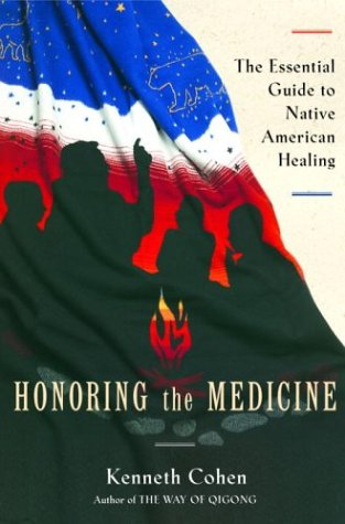 Honoring the Medicine: The Essential Guide to Native American Healing (Healing Arts)