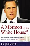 A Mormon in the White House? 10 Things Every American Should Know about Mitt Romney