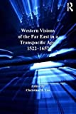 img - for Western Visions of the Far East in a Transpacific Age, 1522-1657(Hardback) - 2012 Edition book / textbook / text book