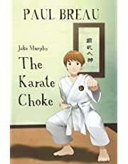 Jake Murphy The Karate Choke: (Beginning Chapter Books, Martial Arts Books for Kids ages 9-12)