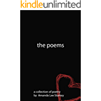The Poems: A Collection of Poems by Amanda Lee Starkey (English Edition)