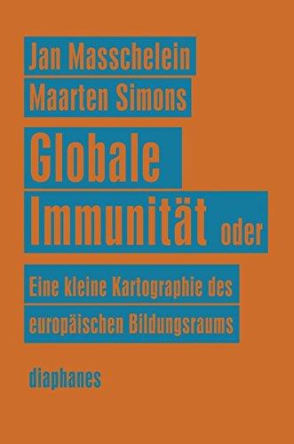 Globale Immunität: Oder Eine Kleine Kartographie des europäischen Bildungsraums (Unbedingte Universitäten)
