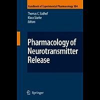Pharmacology of Neurotransmitter Release: 184 (Handbook of Experimental Pharmacology)