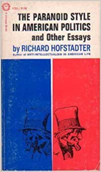 The Paranoid Style in American Politics, and Other Essays, Hofstadter, Richard