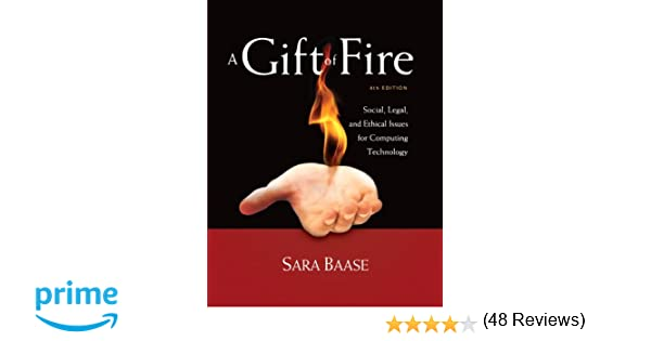 A Gift of Fire: Social, Legal, and Ethical Issues for Computing ...