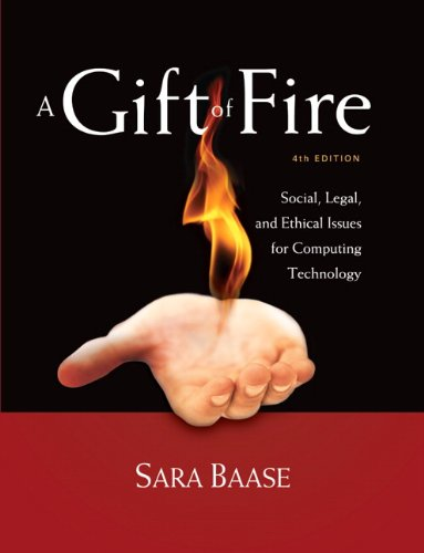 A Gift of Fire: Social, Legal, and Ethical Issues for Computing Technology (4th Edition) cover