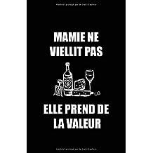 Mamie Ne Viellit Pas Elle Prend De  La Valeur: Carnet De Notes -108 Pages Avec Papier Ligné Petit Format A5 - Blanc Sur Noir