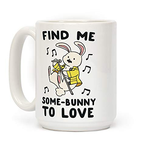 LookHUMAN Find Me Somebunny to Love White 15 Ounce Ceramic Coffee Mug]()