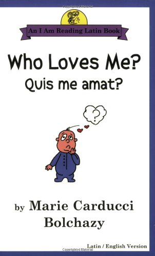 Who Loves Me?/Quis Me Amat? (Bolchazy, Marie Carducci. I Am Reading Latin Book.) (English and Latin Edition)