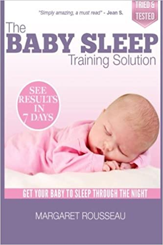 The Baby Sleep Training Solution: Get Your Baby to Sleep Through the Night ( Baby & Parenting Books Series): Rousseau, Margaret: 9781484192566:  Amazon.com: Books