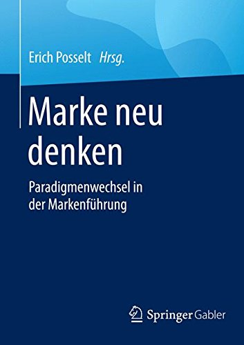 Marke neu denken: Paradigmenwechsel in der Markenführung