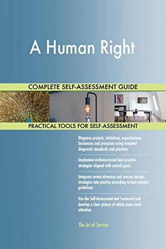 A Human Right All-Inclusive Self-Assessment - More than 720 Success Criteria, Instant Visual Insights, Comprehensive Spreadsheet Dashboard, Auto-Prioritized for Quick Results