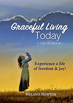 Graceful Living Today: Experience a life of freedom & joy! by [Newton, Melanie]