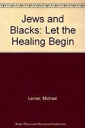Jews and Blacks: Let the Healing Begin