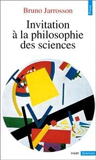 Invitation à la philosophie des sciences par Bruno Jarrosson