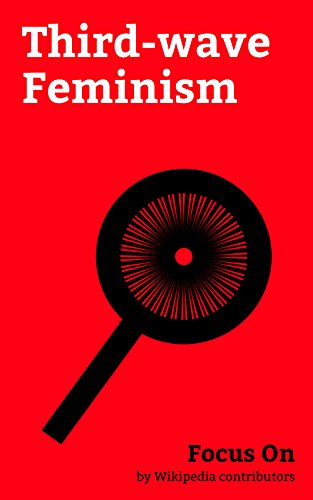 Focus On: Third-wave Feminism: Feminism, Hole (band), Anita Sarkeesian, Kathleen Hanna, Sleater-Kinney, Naomi Klein, Sex-positive Feminism, Bikini Kill, ... Liz Lemon, etc. (English Edition)