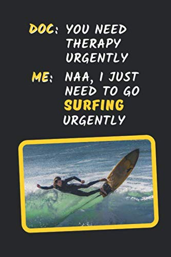 Doc: You Need Therapy Urgently. Me: Naa, I Just Need To Go Surfing Urgently: Novelty Lined Notebook / Journal To Write In Perfect Gift Item