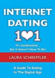 Internet Dating 101: It's Complicated . . . But It Doesn't Have To Be: The Digital Age Guide to Navigating Your Relationship Through Social Media and Online Dating Sites