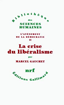 L'avènement de la démocratie. Tome 2, La crise du libéralisme, 1880-1914 par Gauchet