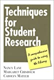 Techniques for Student Research : A Comprehensive Guide to Using the Library, Nancy D. Lane, Margaret Chisholm, Carolyn Mateer, 1555703674