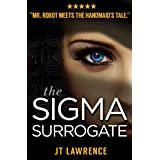 The Sigma Surrogate: A Futuristic Dystopian Cyberpunk Thriller (When Tomorrow Calls Book 1)