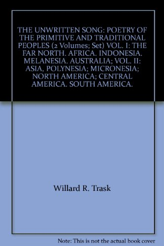 THE UNWRITTEN SONG: POETRY OF THE PRIMITIVE AND TRADITIONAL PEOPLES (2 Volumes; Set) VOL. I: THE FAR NORTH. AFRICA. INDONESIA. MELANESIA. AUSTRALIA; VOL. II: ASIA, POLYNESIA; MICRONESIA; NORTH AMERICA; CENTRAL AMERICA. SOUTH AMERICA.