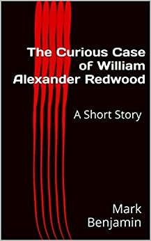 The Curious Case of William Alexander Redwood: A Short Story by [Benjamin, Mark]