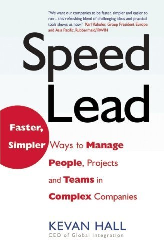 speed-lead-faster-simpler-ways-to-manage-people-projects-and-teams-in-complex-companies-by-hall-keva