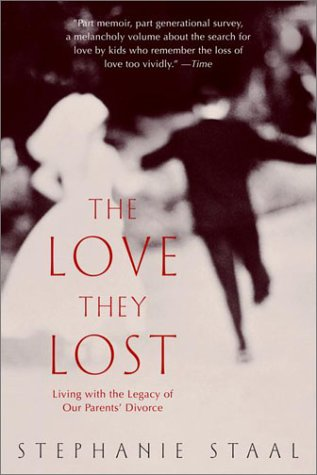 The Love They Lost: Living with the Legacy of Our Parents' Divorce
