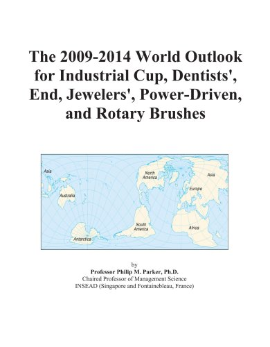 The 2009-2014 World Outlook for Industrial Cup, Dentists', End, Jewelers', Power-Driven, and Rotary Brushes