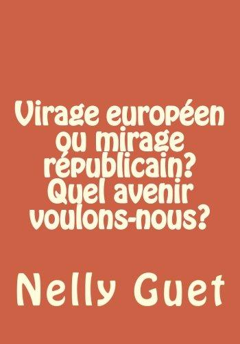 Virage européen ou mirage républicain? Quel avenir voulons-nous?: En 2014, l