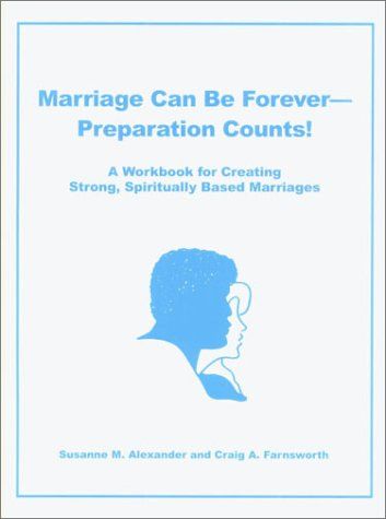 Read Online Marriage Can Be Forever--Preparation Counts! A Workbook for Creating Strong, Spiritually Based Marriages pdf