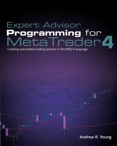 Expert Advisor Programming for MetaTrader 4: Creating automated trading systems in the MQL4 language by Edgehill Publishing