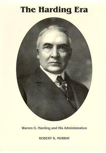 (The Harding Era: Warren G. Harding and His Administration (Signature Series))