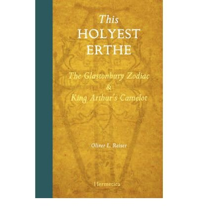 This holyest erthe: The Glastonbury Zodiac and King Arthur's Camelot