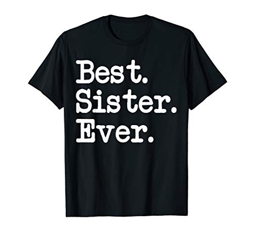 Best. Sister. Ever. T-shirt Great Gift For Special Sisters