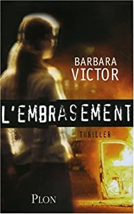 L'embrasement par Barbara Victor