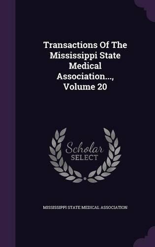Download Transactions Of The Mississippi State Medical Association..., Volume 20 ebook